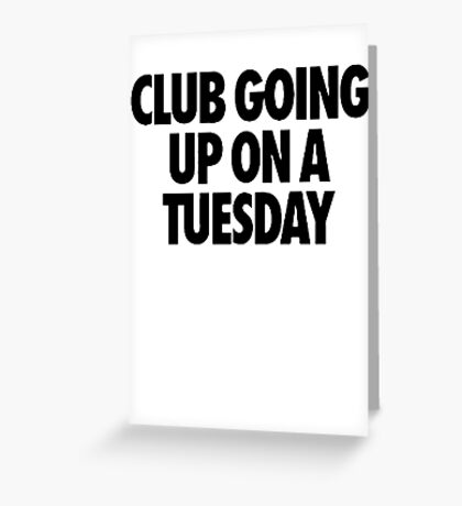Club Going Up On A Tuesday [Black] Greeting Card
