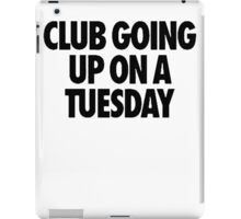 Club Going Up On A Tuesday [Black] iPad Case/Skin