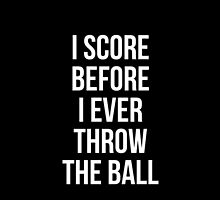 I score before I ever throw the ball by fayemonterey