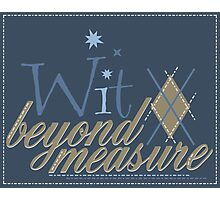 Wit Beyond Measure Photographic Print