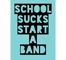 School Sucks...Start a Band (Black) Photographic Print