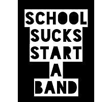 School Sucks...Start a Band (White) Photographic Print