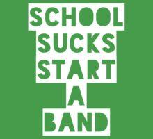 School Sucks...Start a Band (White) Kids Tee