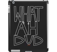 WHAT AHHH DUD iPad Case/Skin
