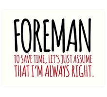 Cool 'Foreman. To Save Time, Let's Just Assume That I'm Always Right.' Tshirt, Accessories and Gifts Art Print