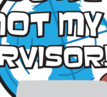 You're NOT my Supervisor! Sticker