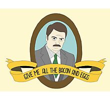 Ron Swanson Give Me All The Bacon and Eggs Photographic Print