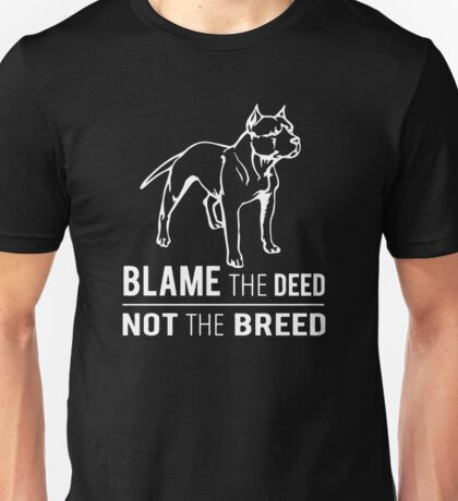 Blame The Deed Not The Breed Unisex T-Shirt