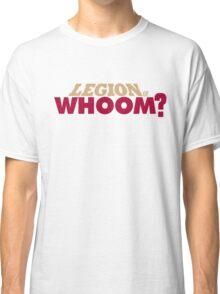 Legion of Whoom? Classic T-Shirt
