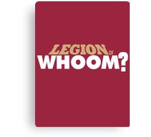 Legion of Whoom? Canvas Print