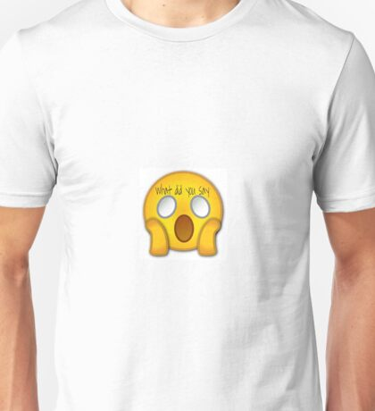 What did you say Unisex T-Shirt