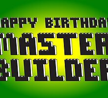 HAPPY BIRTHDAY MASTER BUILDER by ChilleeW