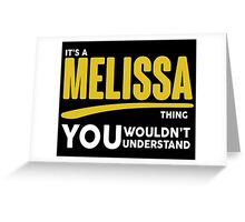 Its A Melissa Thing, You Wouldnt Understand Greeting Card