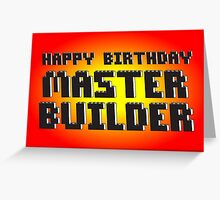 HAPPY BIRTHDAY MASTER BUILDER Greeting Card