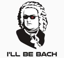 I'll Be Johann Sebastian Bach by TheShirtYurt