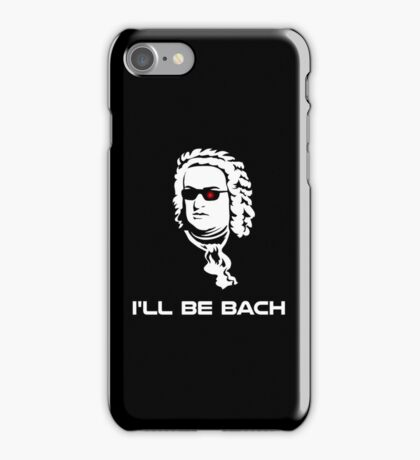 I'll Be Johann Sebastian Bach iPhone Case/Skin