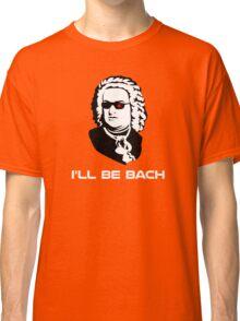I'll Be Johann Sebastian Bach Classic T-Shirt