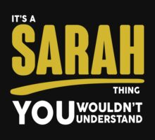 Its A Sarah Thing, You Wouldnt Understand by 2E1K
