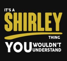 Its A Shirley Thing, You Wouldnt Understand by 2E1K