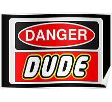 Danger Dude Sign Poster