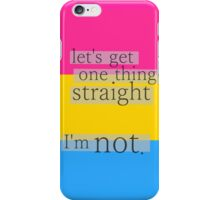 Let's get one thing straight, I'm not - Pansexual flag iPhone Case/Skin