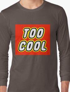 TOO COOL Long Sleeve T-Shirt