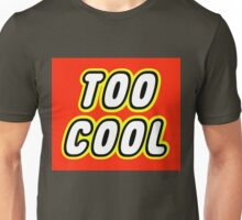 TOO COOL Unisex T-Shirt