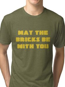 MAY THE BRICKS BE WITH YOU Tri-blend T-Shirt
