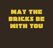MAY THE BRICKS BE WITH YOU Unisex T-Shirt
