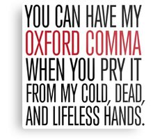 Funny 'You can have my Oxford Comma when you pry it from my cold, dead, and lifeless hands' T-Shirt Metal Print