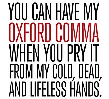 Funny 'You can have my Oxford Comma when you pry it from my cold, dead, and lifeless hands' T-Shirt Photographic Print