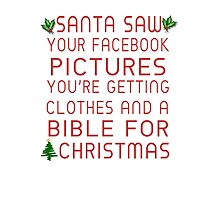 Santa Saw Your Facebook Pictures, You're Getting Clothes And A Bible For Christmas Photographic Print