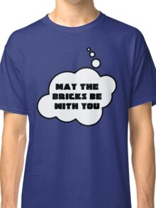 May the Bricks be With You, Bubble-Tees.com Classic T-Shirt