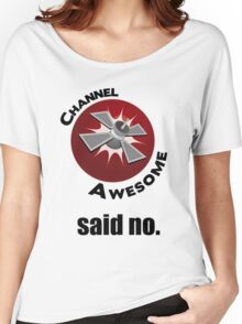 Channel Awesome said no. Women's Relaxed Fit T-Shirt