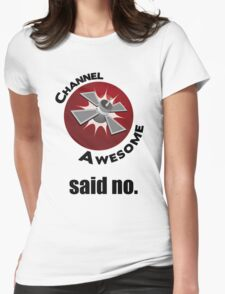Channel Awesome said no. Womens Fitted T-Shirt