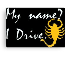 My name? Drive Quote. Canvas Print