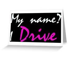 My name? I drive Greeting Card