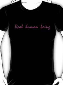 Real human being. Drive. T-Shirt