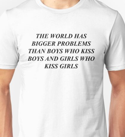 """the world has bigger problems than boys who kiss boys and girls who kiss girls"" / LGBT+  Unisex T-Shirt"