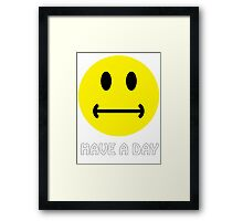 Have a day. :-| Framed Print