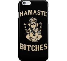 Namaste Bitches iPhone Case/Skin