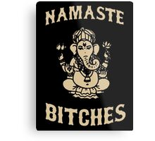 Namaste Bitches Metal Print