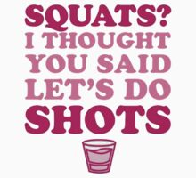 Squats or Shots? by wreckluse