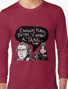 I Want A Tank Long Sleeve T-Shirt