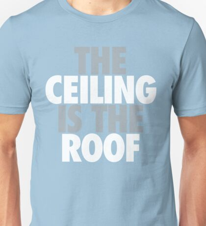 The Ceiling Is The Roof (Grey/White) Unisex T-Shirt