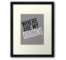 WHERE ARE MY DRAGONS - BLACK FONT Framed Print