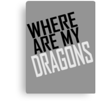 WHERE ARE MY DRAGONS - BLACK FONT Canvas Print