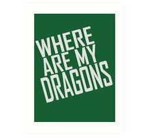 WHERE ARE MY DRAGONS - ONE LINER Art Print
