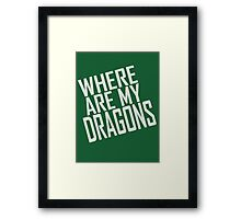 WHERE ARE MY DRAGONS - ONE LINER Framed Print