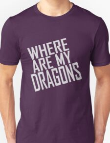 WHERE ARE MY DRAGONS - ONE LINER Unisex T-Shirt